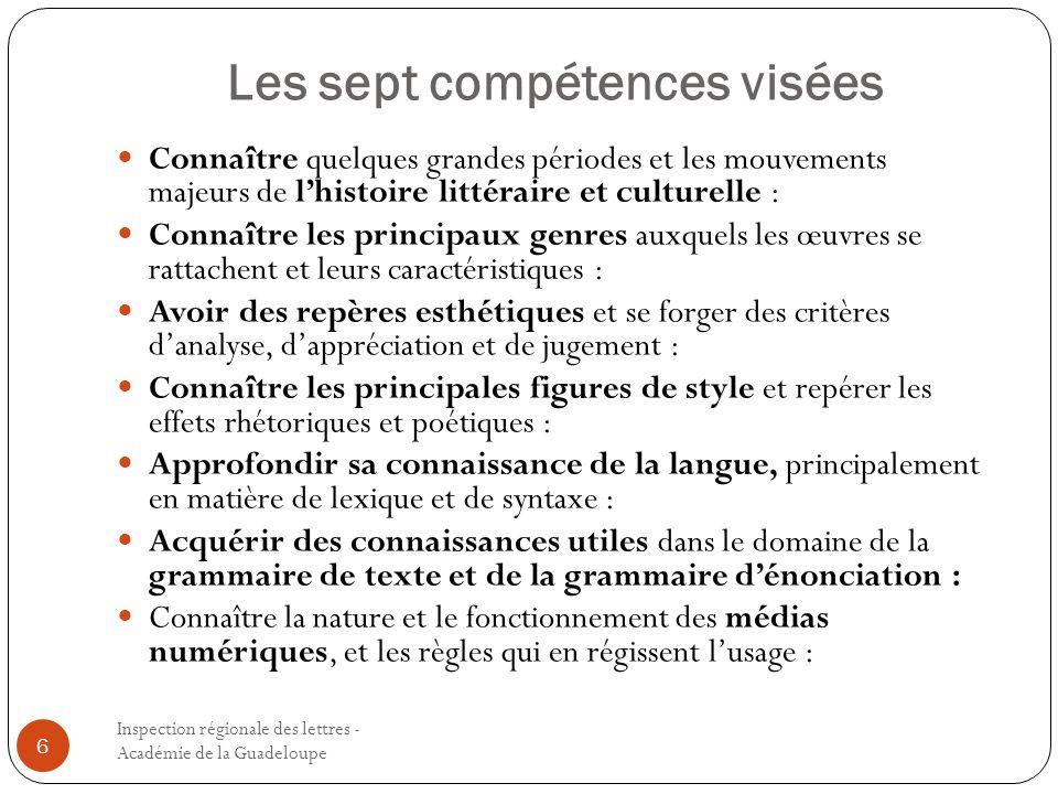 Les sept compétences visées Inspection régionale des lettres - Académie de la Guadeloupe 6 Connaître quelques grandes périodes et les mouvements majeu