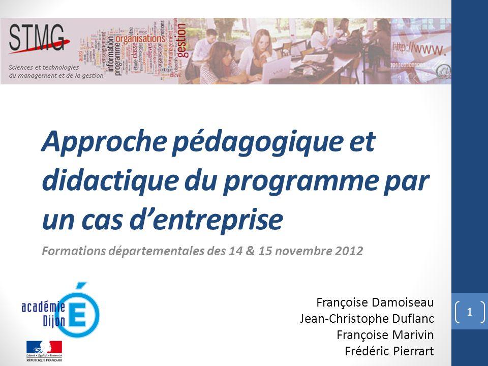 Approche pédagogique et didactique du programme par un cas dentreprise Formations départementales des 14 & 15 novembre 2012 Françoise Damoiseau Jean-C