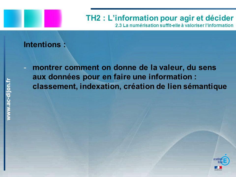 TH2 : Linformation pour agir et décider 2.3 La numérisation suffit-elle à valoriser linformation Intentions : -montrer comment on donne de la valeur,