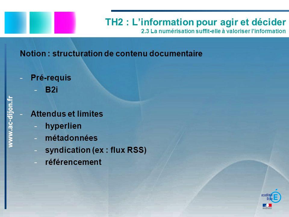 TH2 : Linformation pour agir et décider 2.3 La numérisation suffit-elle à valoriser linformation Notion : structuration de contenu documentaire -Pré-r
