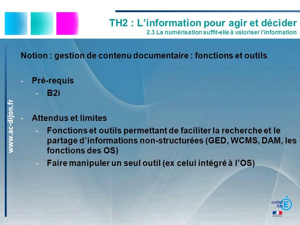 TH2 : Linformation pour agir et décider 2.3 La numérisation suffit-elle à valoriser linformation Notion : gestion de contenu documentaire : fonctions