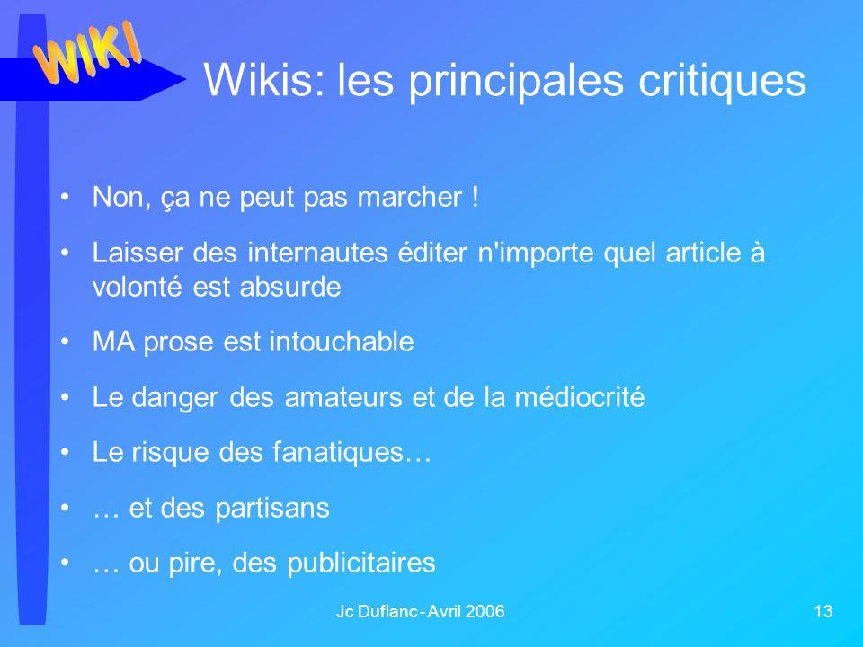 Jc Duflanc - Avril 2006 13 Wikis: les principales critiques Non, ça ne peut pas marcher ! Laisser des internautes éditer n'importe quel article à volo