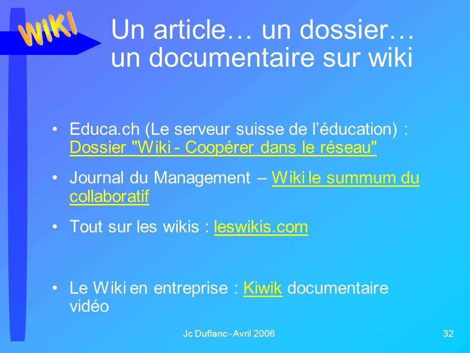Jc Duflanc - Avril 2006 32 Un article… un dossier… un documentaire sur wiki Educa.ch (Le serveur suisse de léducation) : Dossier