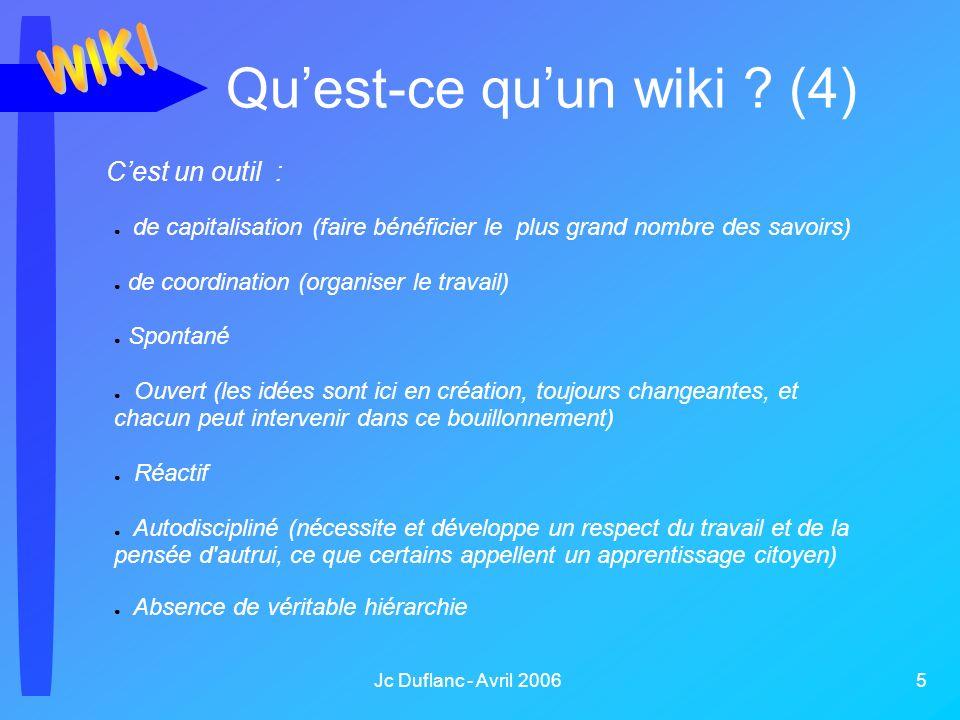 Jc Duflanc - Avril 2006 5 Quest-ce quun wiki ? (4) de capitalisation (faire bénéficier le plus grand nombre des savoirs) de coordination (organiser le