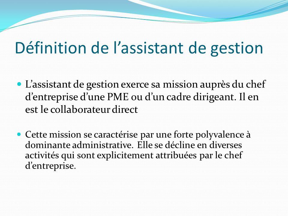 Définition de lassistant de gestion Lassistant de gestion exerce sa mission auprès du chef dentreprise dune PME ou dun cadre dirigeant.