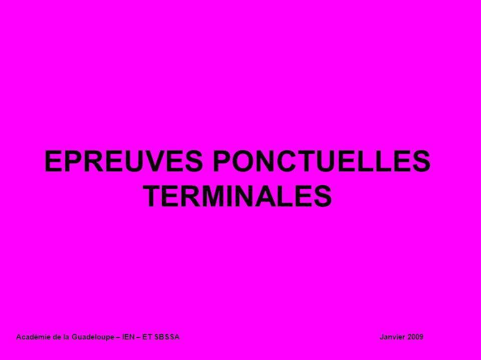 EPREUVES PONCTUELLES TERMINALES Académie de la Guadeloupe – IEN – ET SBSSA Janvier 2009