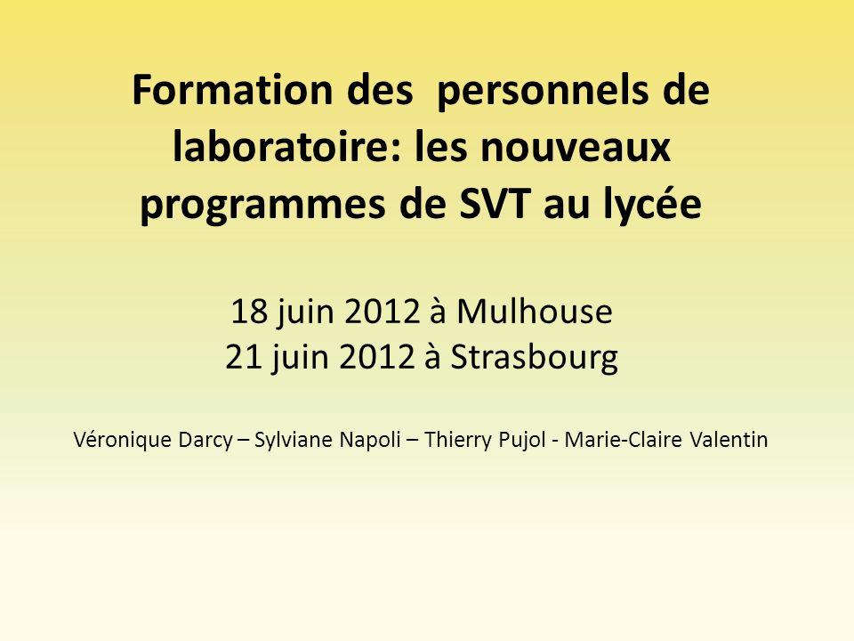 Formation des personnels de laboratoire: les nouveaux programmes de SVT au lycée 18 juin 2012 à Mulhouse 21 juin 2012 à Strasbourg Véronique Darcy – S