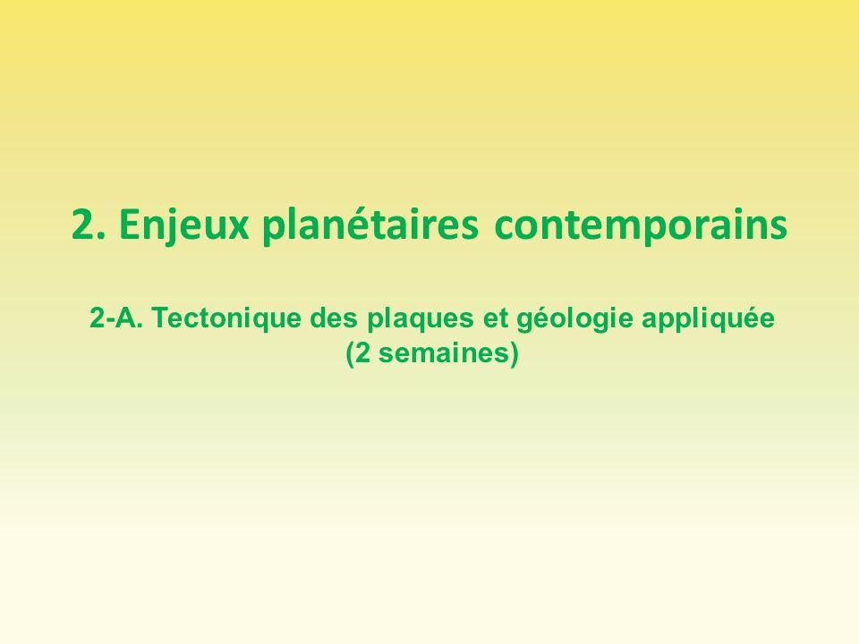 2. Enjeux planétaires contemporains 2-A. Tectonique des plaques et géologie appliquée (2 semaines)