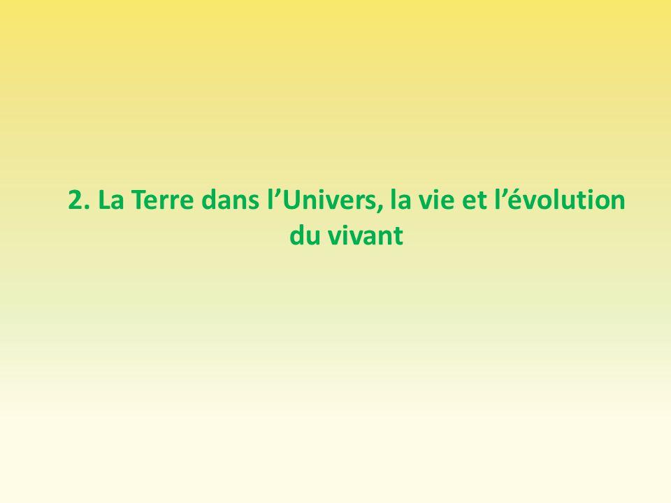2. La Terre dans lUnivers, la vie et lévolution du vivant