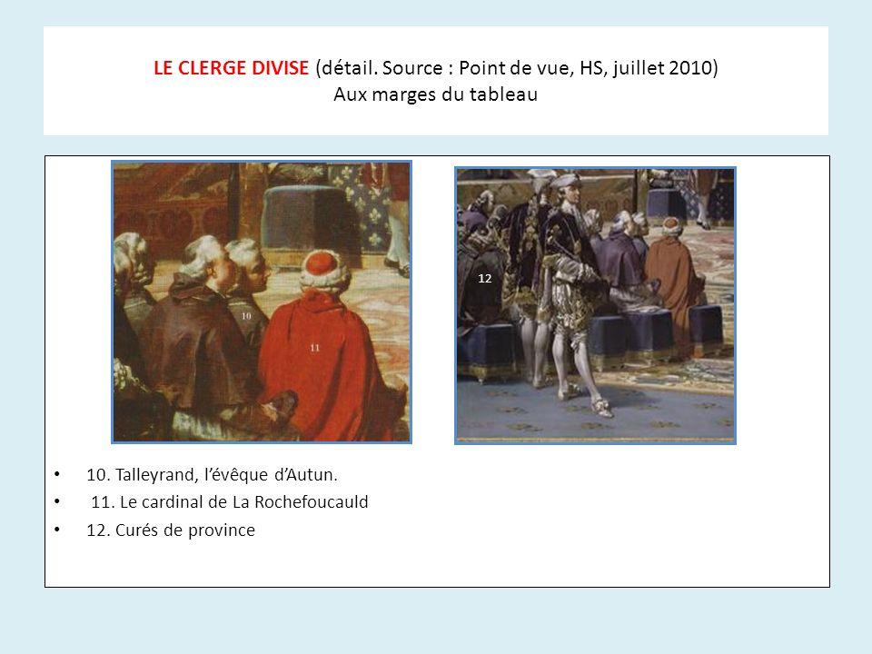 LE CLERGE DIVISE (détail. Source : Point de vue, HS, juillet 2010) Aux marges du tableau 10. Talleyrand, lévêque dAutun. 11. Le cardinal de La Rochefo