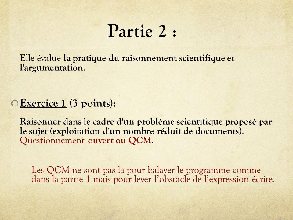 Partie 2 : Elle évalue la pratique du raisonnement scientifique et l argumentation.