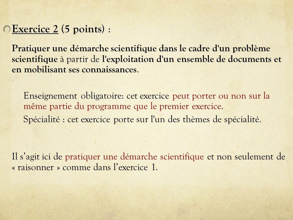 Exercice 2 ( 5 points) : Pratiquer une démarche scientifique dans le cadre d un problème scientifique à partir de l exploitation d un ensemble de documents et en mobilisant ses connaissances.