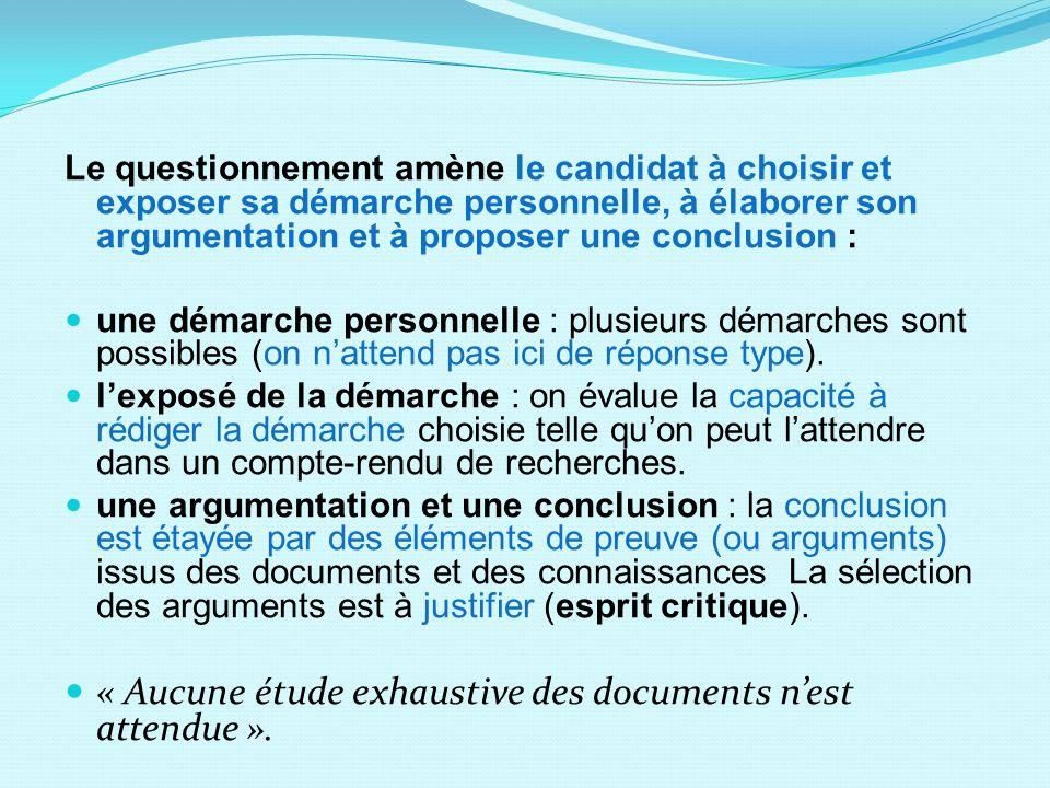 Le questionnement amène le candidat à choisir et exposer sa démarche personnelle, à élaborer son argumentation et à proposer une conclusion : une déma