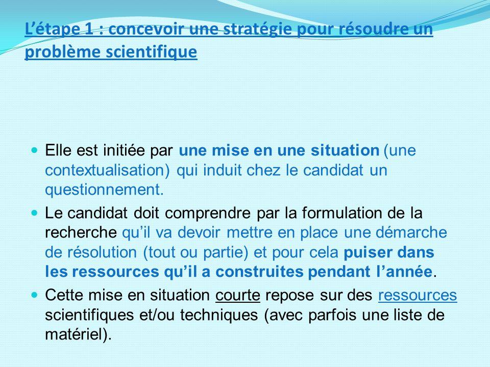 Létape 1 : concevoir une stratégie pour résoudre un problème scientifique Elle est initiée par une mise en une situation (une contextualisation) qui i
