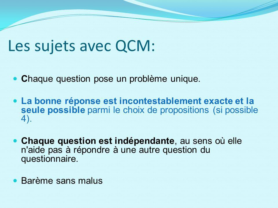 Les sujets avec QCM: Chaque question pose un problème unique. La bonne réponse est incontestablement exacte et la seule possible parmi le choix de pro
