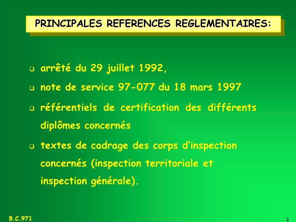 3 B.C.971 PRINCIPALES REFERENCES REGLEMENTAIRES: arrêté du 29 juillet 1992, note de service 97-077 du 18 mars 1997 référentiels de certification des d