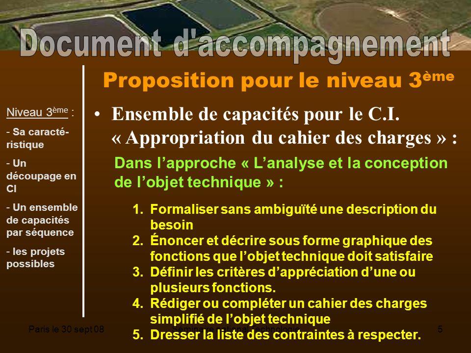 Paris le 30 sept 08Séminaire national Technologie5 Proposition pour le niveau 3 ème Ensemble de capacités pour le C.I.
