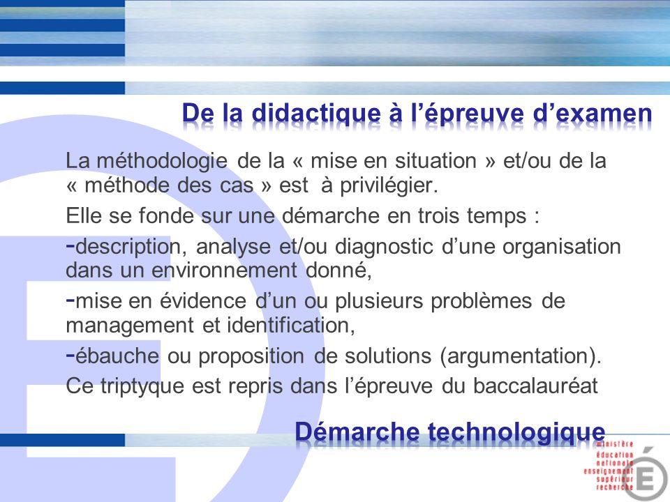 E 9 La méthodologie de la « mise en situation » et/ou de la « méthode des cas » est à privilégier. Elle se fonde sur une démarche en trois temps : - d