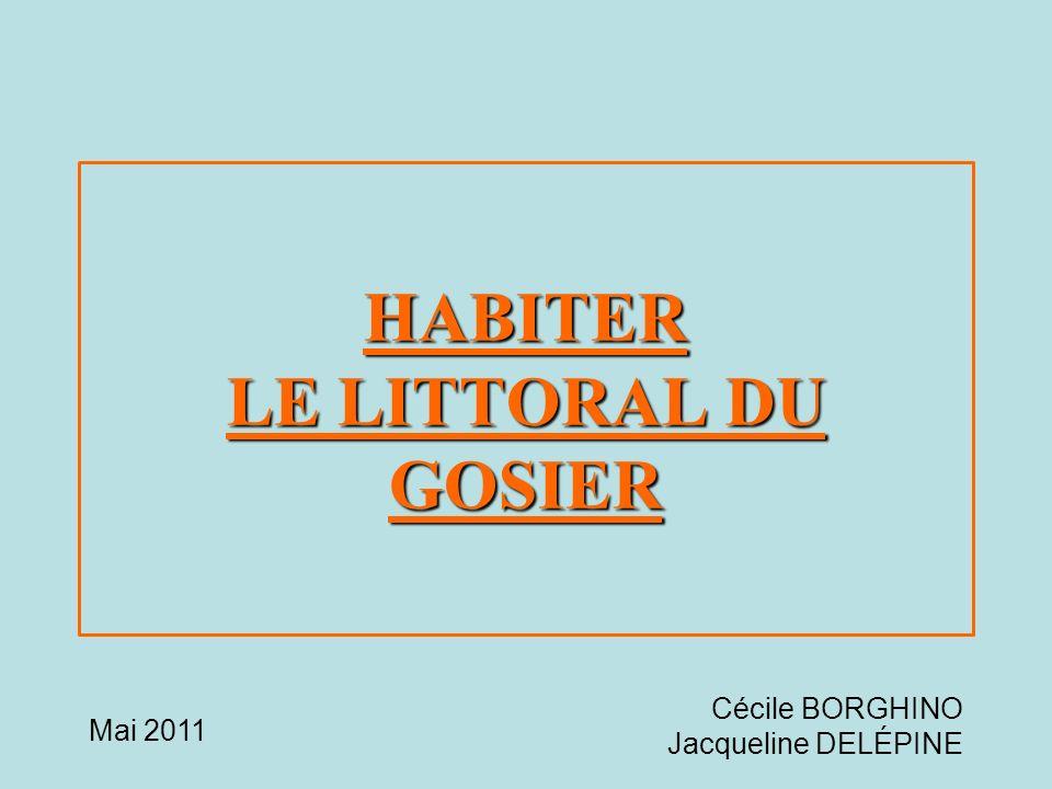 HABITER LE LITTORAL DU GOSIER Mai 2011 Cécile BORGHINO Jacqueline DELÉPINE