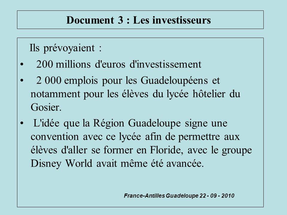 Document 3 : Les investisseurs Ils prévoyaient : 200 millions d'euros d'investissement 2 000 emplois pour les Guadeloupéens et notamment pour les élèv
