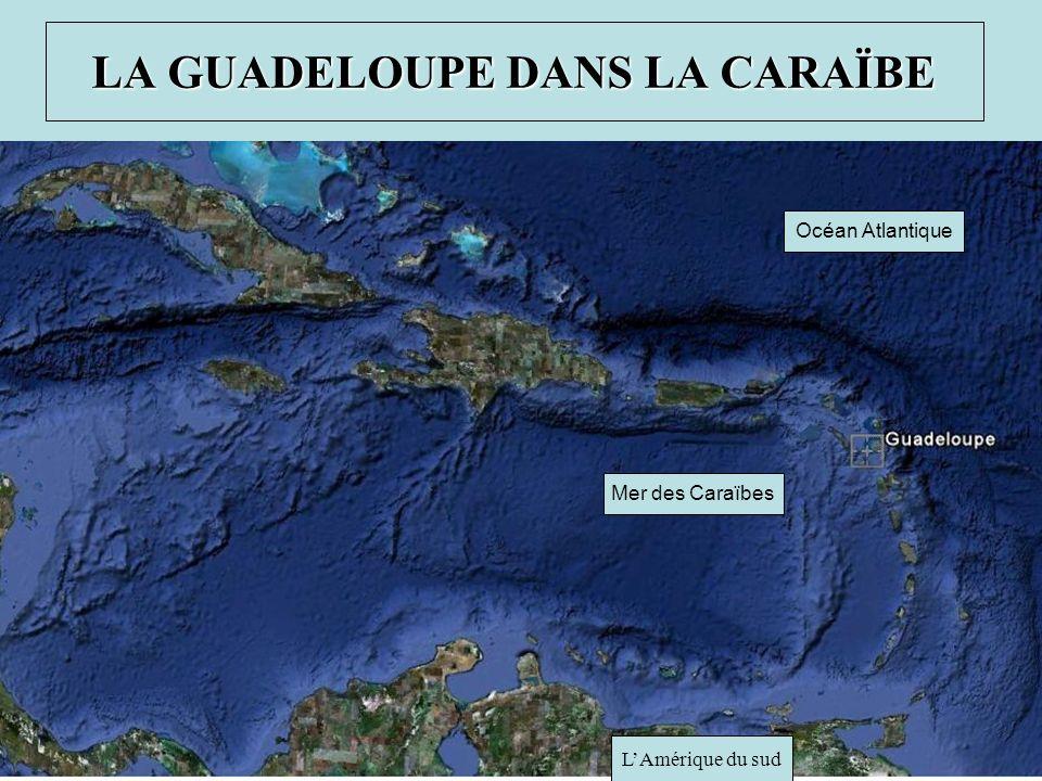 LA GUADELOUPE DANS LA CARAÏBE LAmérique du sud Océan Atlantique Mer des Caraïbes