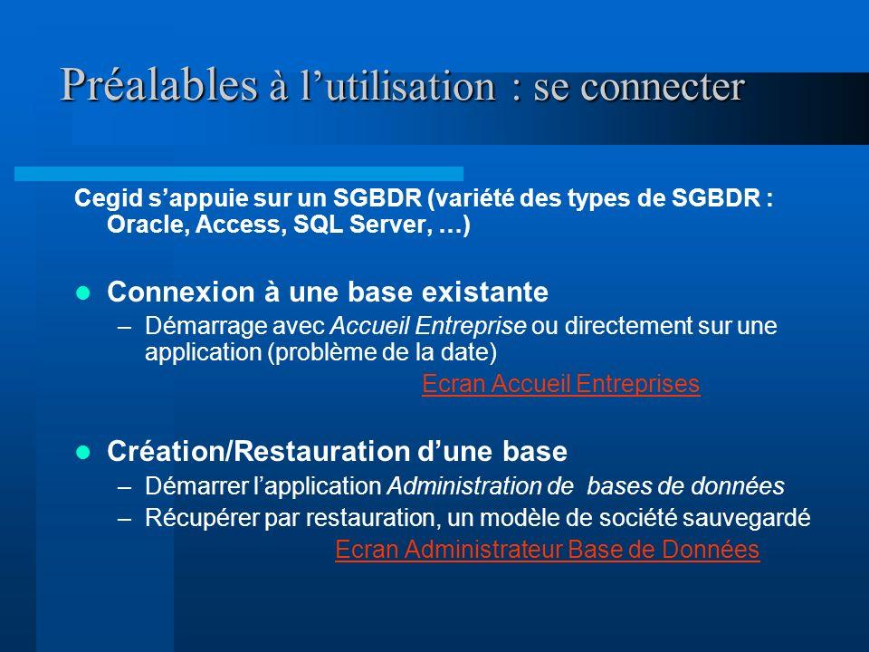 Préalables à lutilisation : se connecter Cegid sappuie sur un SGBDR (variété des types de SGBDR : Oracle, Access, SQL Server, …) Connexion à une base