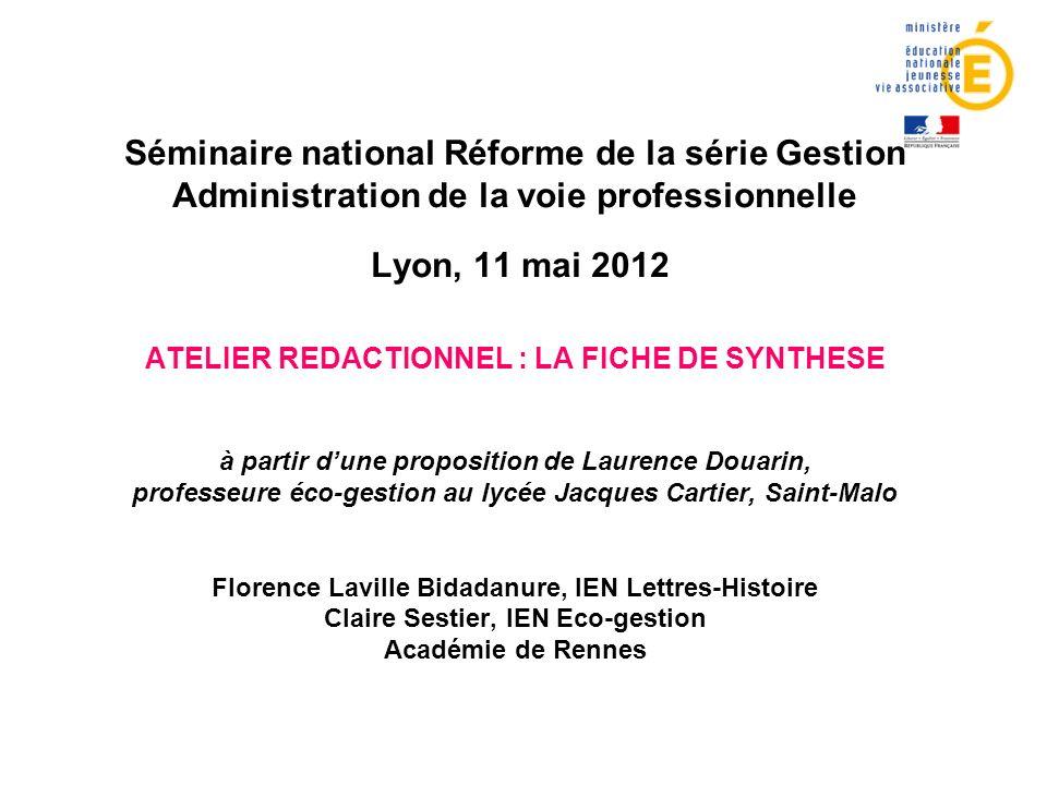 Séminaire national Réforme de la série Gestion Administration de la voie professionnelle Lyon, 11 mai 2012 ATELIER REDACTIONNEL : LA FICHE DE SYNTHESE