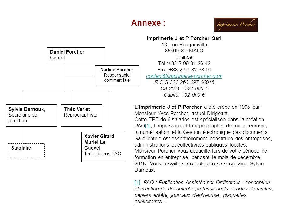 Annexe : Imprimerie J et P Porcher Sarl 13, rue Bougainville 35400 ST MALO France Tél :+33 2 99 81 26 42 Fax :+33 2 99 82 68 00 contact@imprimerie-por