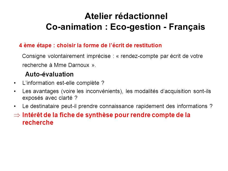 Atelier rédactionnel Co-animation : Eco-gestion - Français 4 ème étape : choisir la forme de lécrit de restitution Consigne volontairement imprécise :