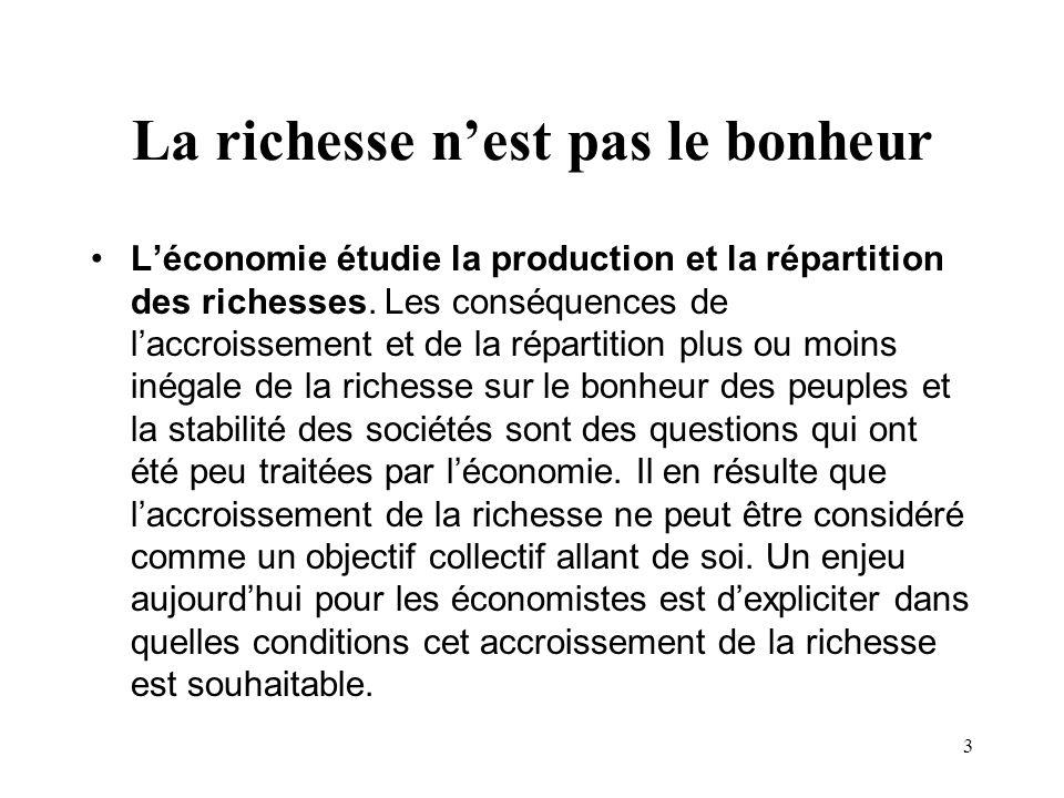 3 La richesse nest pas le bonheur Léconomie étudie la production et la répartition des richesses. Les conséquences de laccroissement et de la répartit