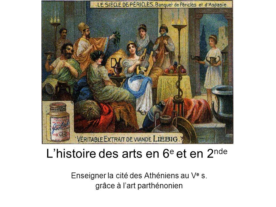 Lhistoire des arts en 6 e et en 2 nde Enseigner la cité des Athéniens au V e s. grâce à lart parthénonien