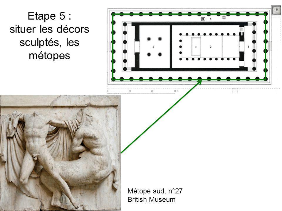 Etape 5 : situer les décors sculptés, les métopes Métope sud, n°27 British Museum