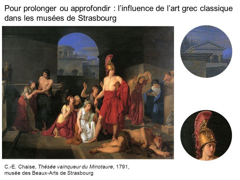 Pour prolonger ou approfondir : linfluence de lart grec classique dans les musées de Strasbourg C.-E. Chaise, Thésée vainqueur du Minotaure, 1791, mus