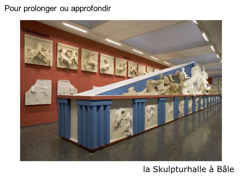 la Skulpturhalle à Bâle Pour prolonger ou approfondir