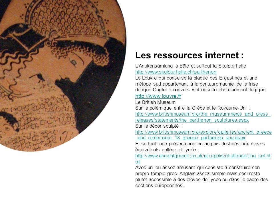 Les ressources internet : LAntikensamlung à Bâle et surtout la Skulpturhalle http://www.skulpturhalle.ch/parthenon Le Louvre qui conserve la plaque de