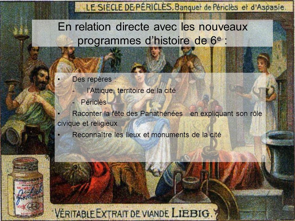 En relation directe avec les nouveaux programmes dhistoire de 6 e : Des repères : -lAttique, territoire de la cité - Périclès Raconter la fête des Pan