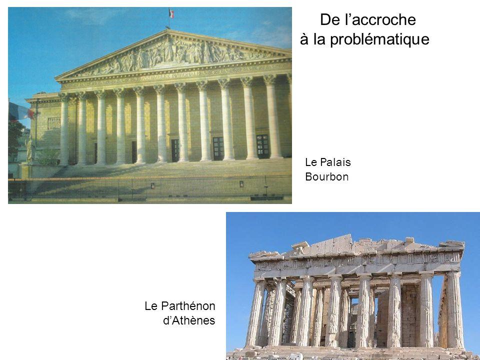 De laccroche à la problématique Le Palais Bourbon Le Parthénon dAthènes