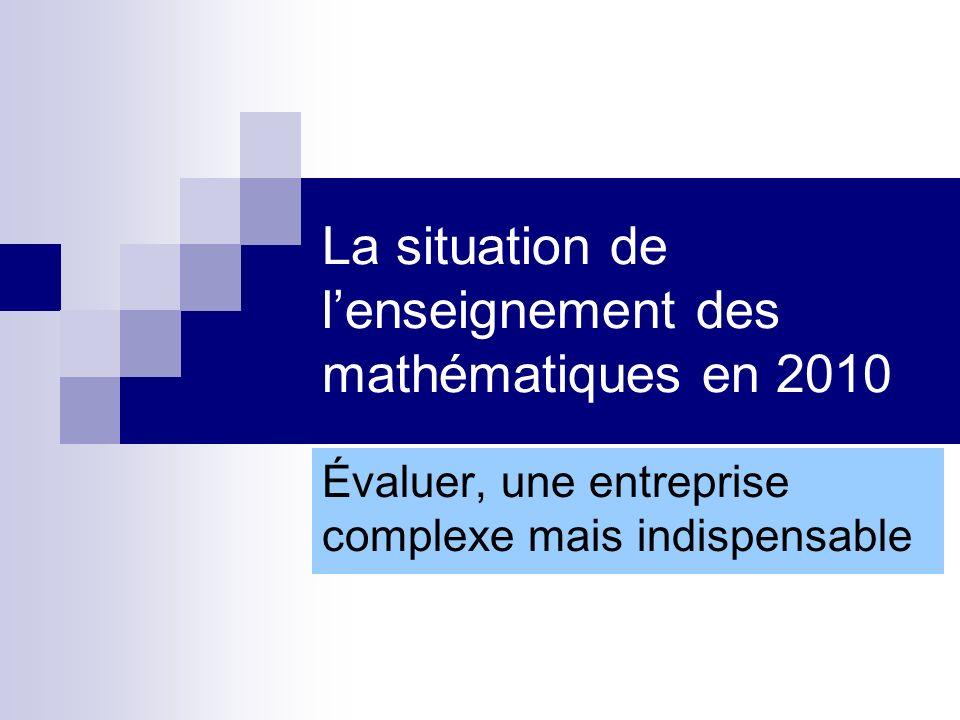 La situation de lenseignement des mathématiques en 2010 Évaluer, une entreprise complexe mais indispensable