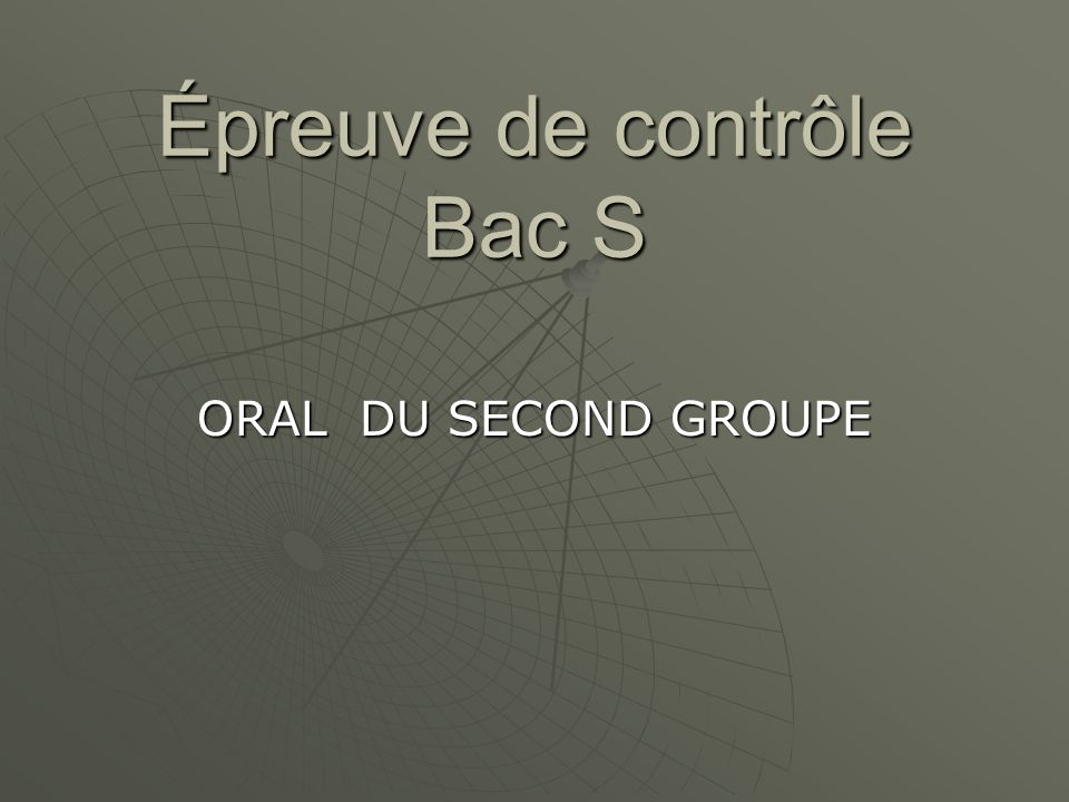 Épreuve de contrôle Bac S ORAL DU SECOND GROUPE