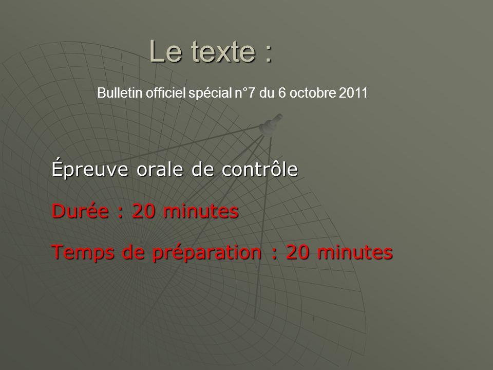 Le texte : Épreuve orale de contrôle Durée : 20 minutes Temps de préparation : 20 minutes Bulletin officiel spécial n°7 du 6 octobre 2011