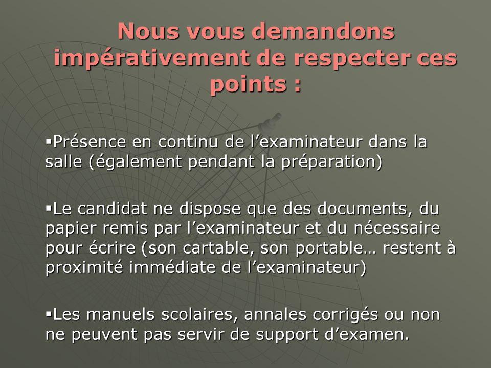 Nous vous demandons impérativement de respecter ces points : Présence en continu de lexaminateur dans la salle (également pendant la préparation) Prés