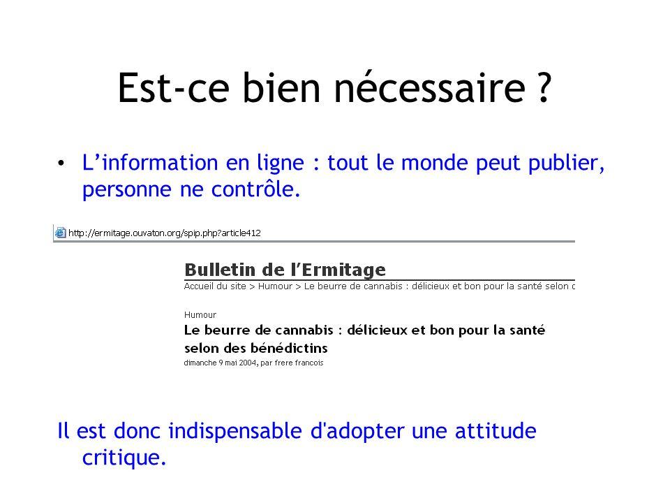 Est-ce bien nécessaire ? Linformation en ligne : tout le monde peut publier, personne ne contrôle. Il est donc indispensable d'adopter une attitude cr