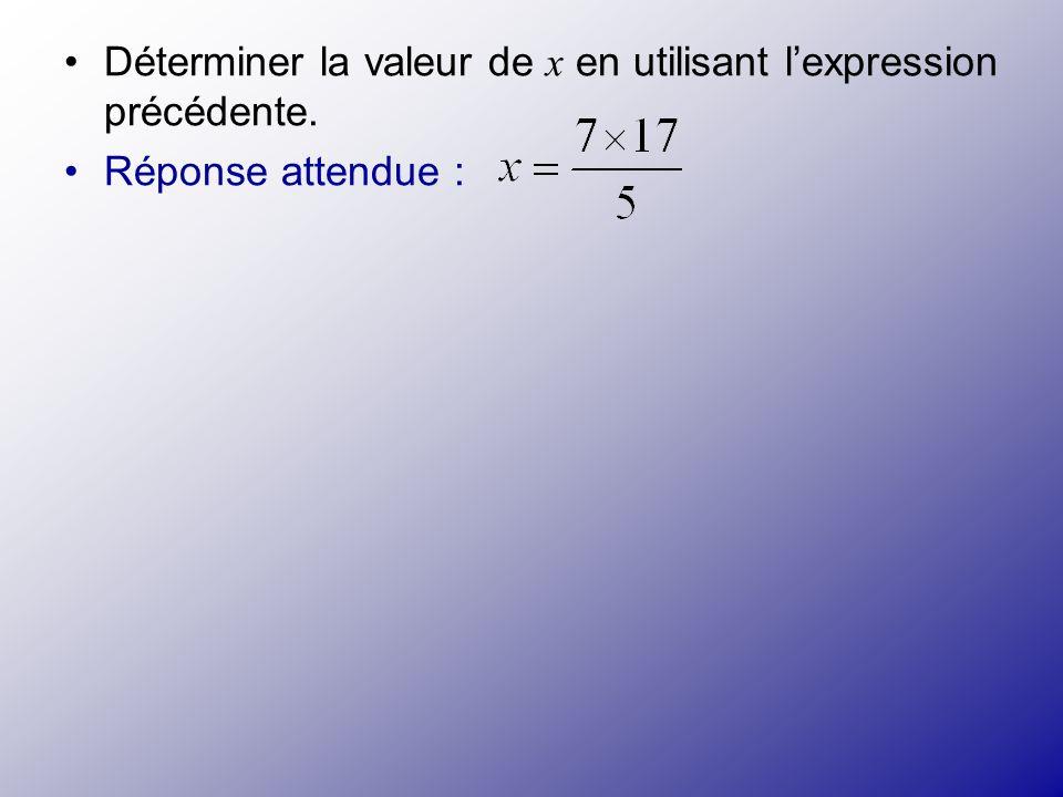 Déterminer la valeur de x en utilisant lexpression précédente. Réponse attendue :