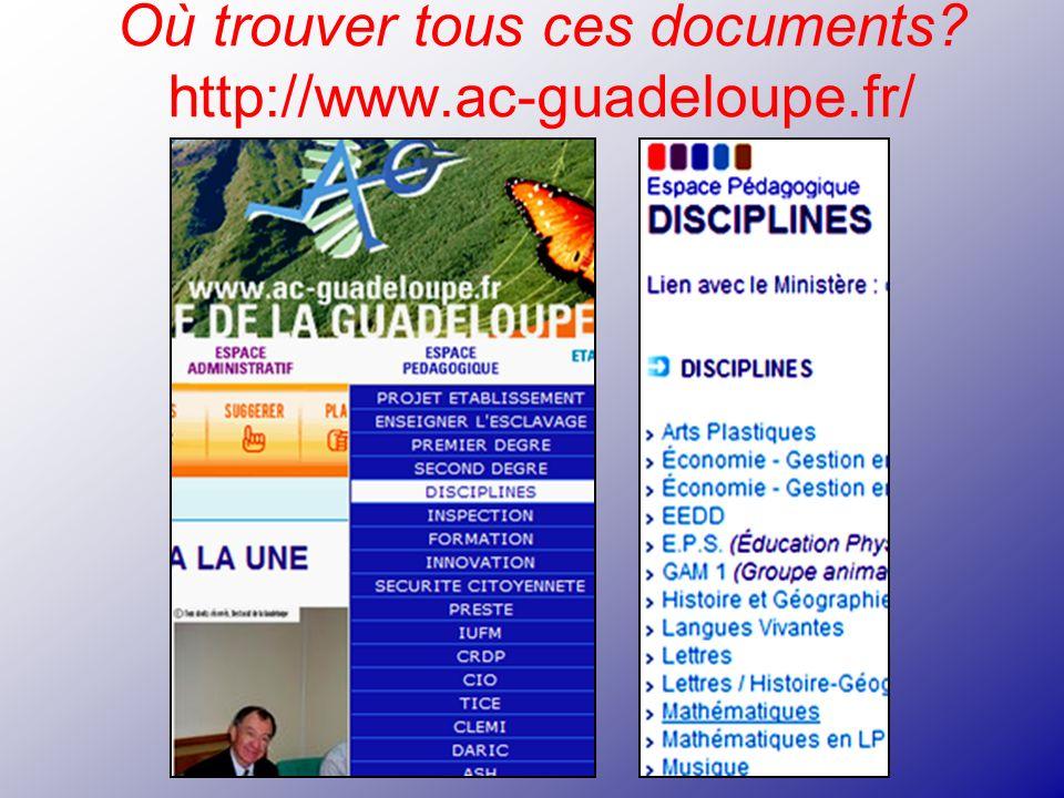 Où trouver tous ces documents? http://www.ac-guadeloupe.fr/