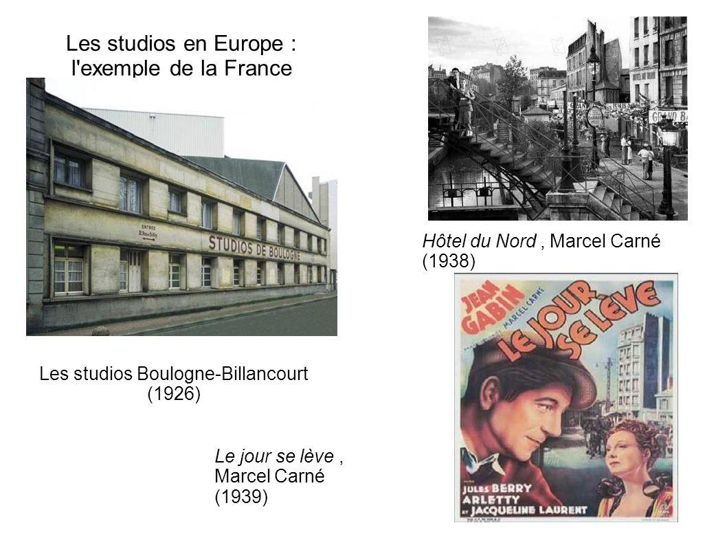 Les studios en Europe : l'exemple de la France Les studios Boulogne-Billancourt (1926) Hôtel du Nord, Marcel Carné (1938) Le jour se lève, Marcel Carn