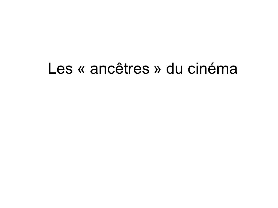 Les « ancêtres » du cinéma