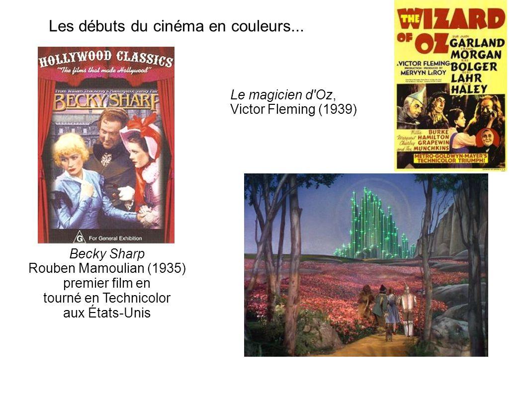 Les débuts du cinéma en couleurs... Becky Sharp Rouben Mamoulian (1935) premier film en tourné en Technicolor aux États-Unis Le magicien d'Oz, Victor