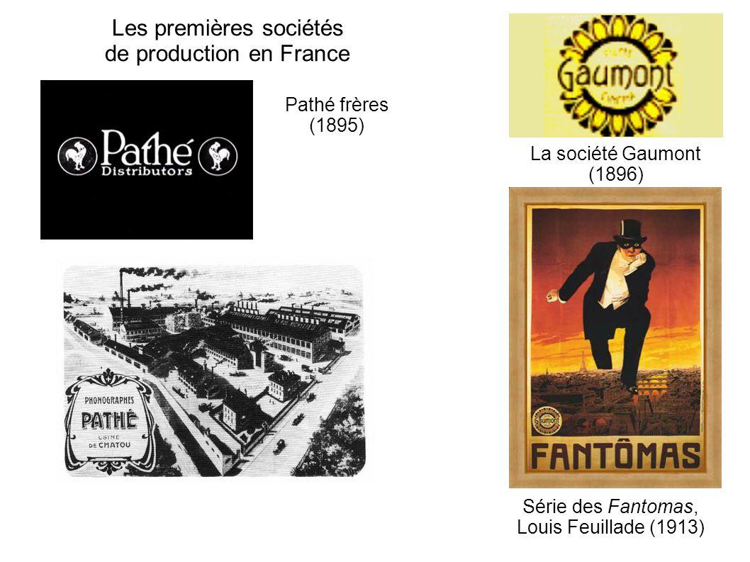 Les premières sociétés de production en France Série des Fantomas, Louis Feuillade (1913) Pathé frères (1895) La société Gaumont (1896)