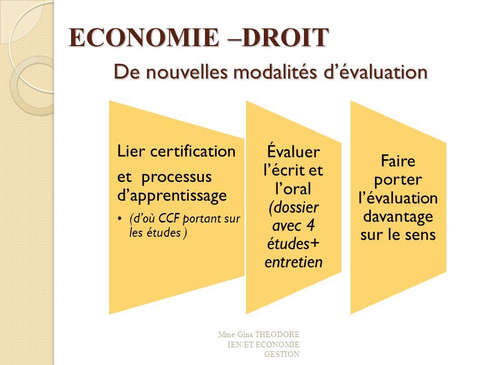 ECONOMIE –DROIT De nouvelles modalités dévaluation ECONOMIE –DROIT De nouvelles modalités dévaluation Mme Gina THEODORE IEN/ET ECONOMIE GESTION Lier c