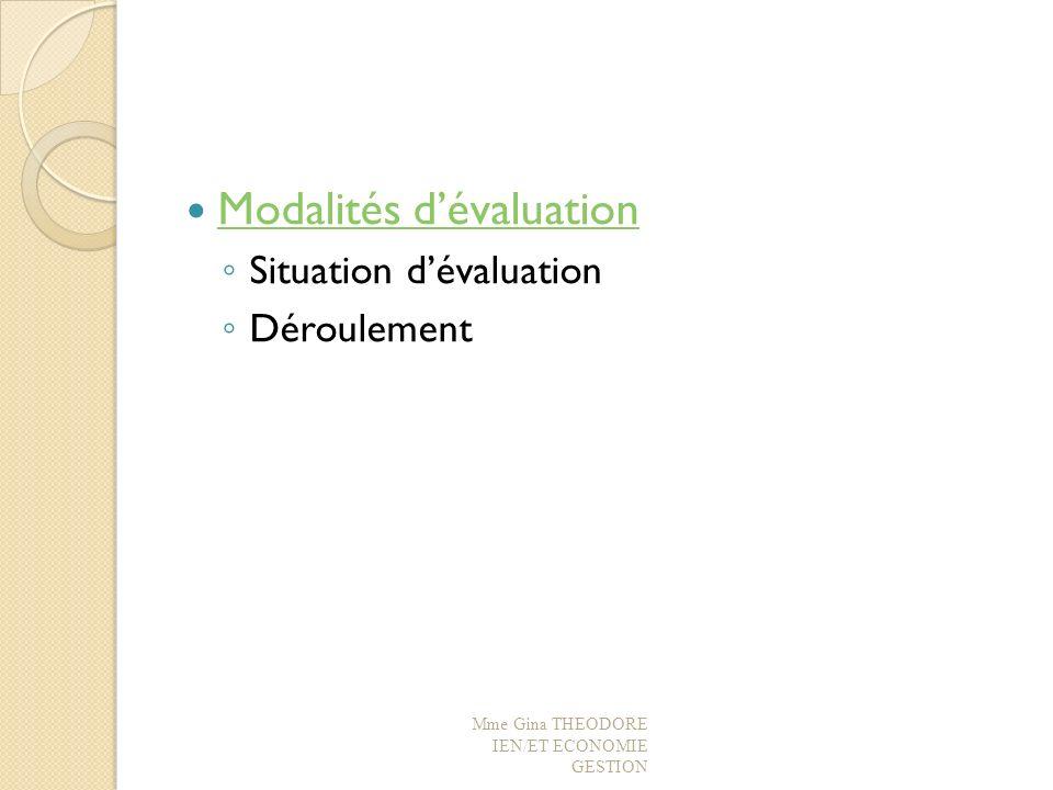 Modalités dévaluation Situation dévaluation Déroulement Mme Gina THEODORE IEN/ET ECONOMIE GESTION
